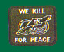 We Kill For Peace Patches